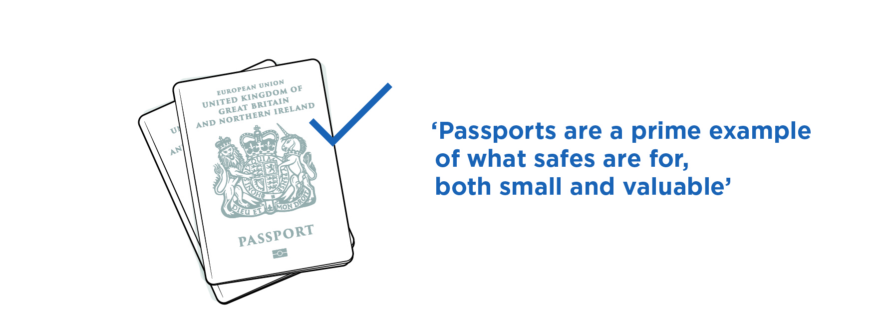 Passports are excellent places for home safes