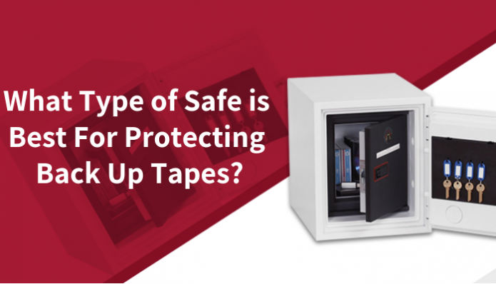 What type of safe is best for protecting back up tapes?